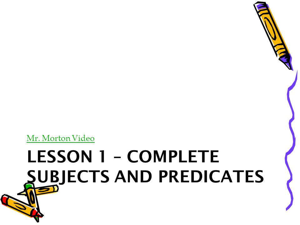 Lesson 1 – Complete Subjects and Predicates