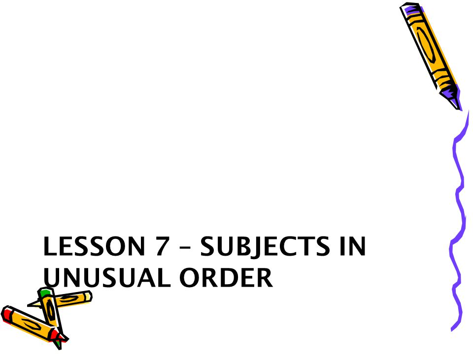 Lesson 7 – Subjects in unusual order