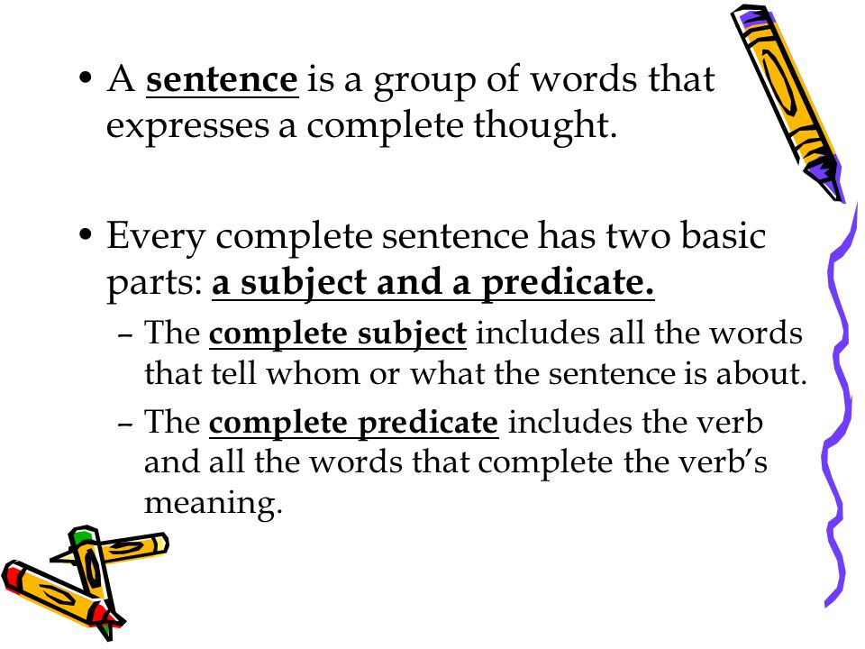 A sentence is a group of words that expresses a complete thought.