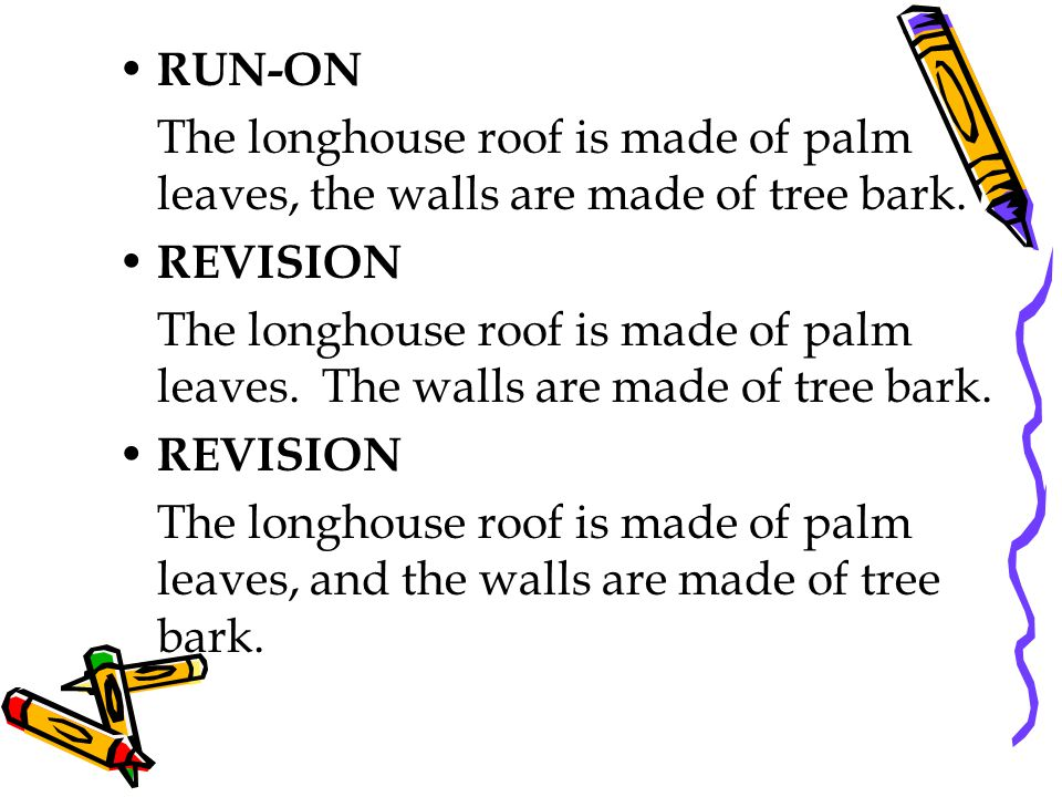 RUN-ON The longhouse roof is made of palm leaves, the walls are made of tree bark. REVISION.