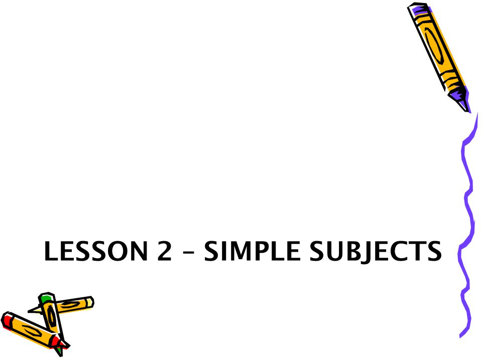 Lesson 2 – Simple Subjects