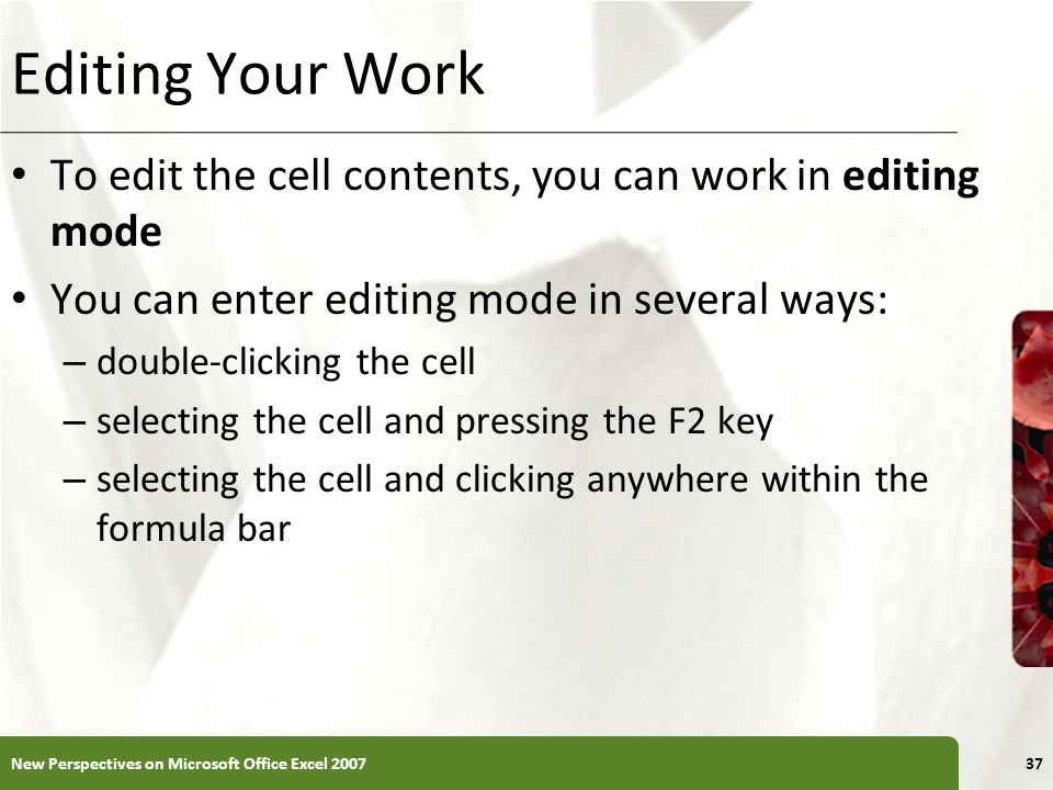 Editing Your Work To edit the cell contents, you can work in editing mode. You can enter editing mode in several ways: