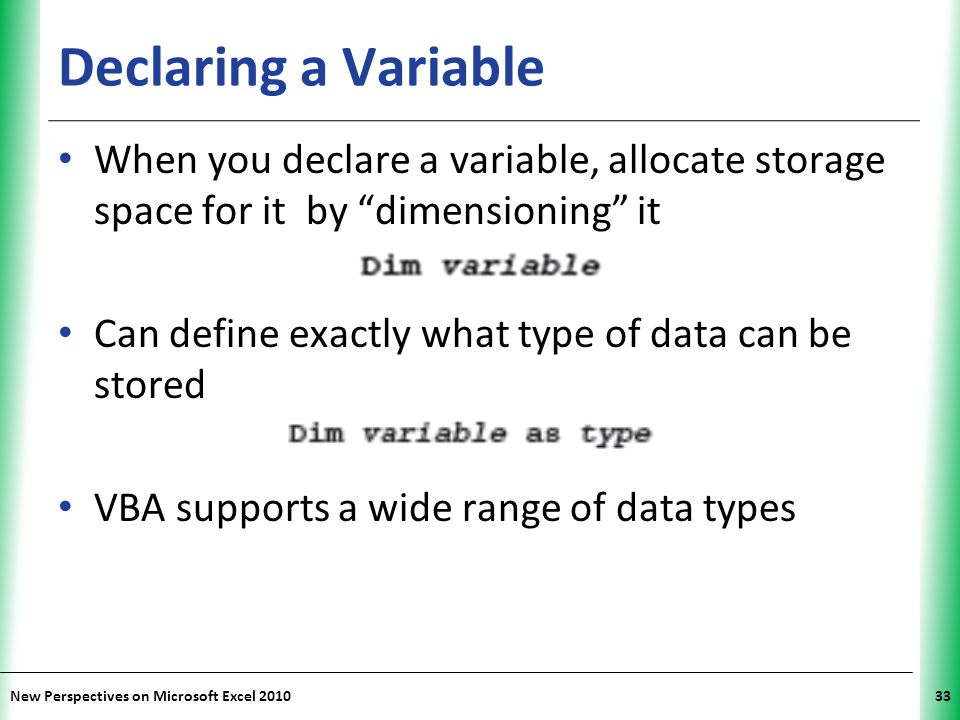 Declaring a Variable When you declare a variable, allocate storage space for it by dimensioning it.