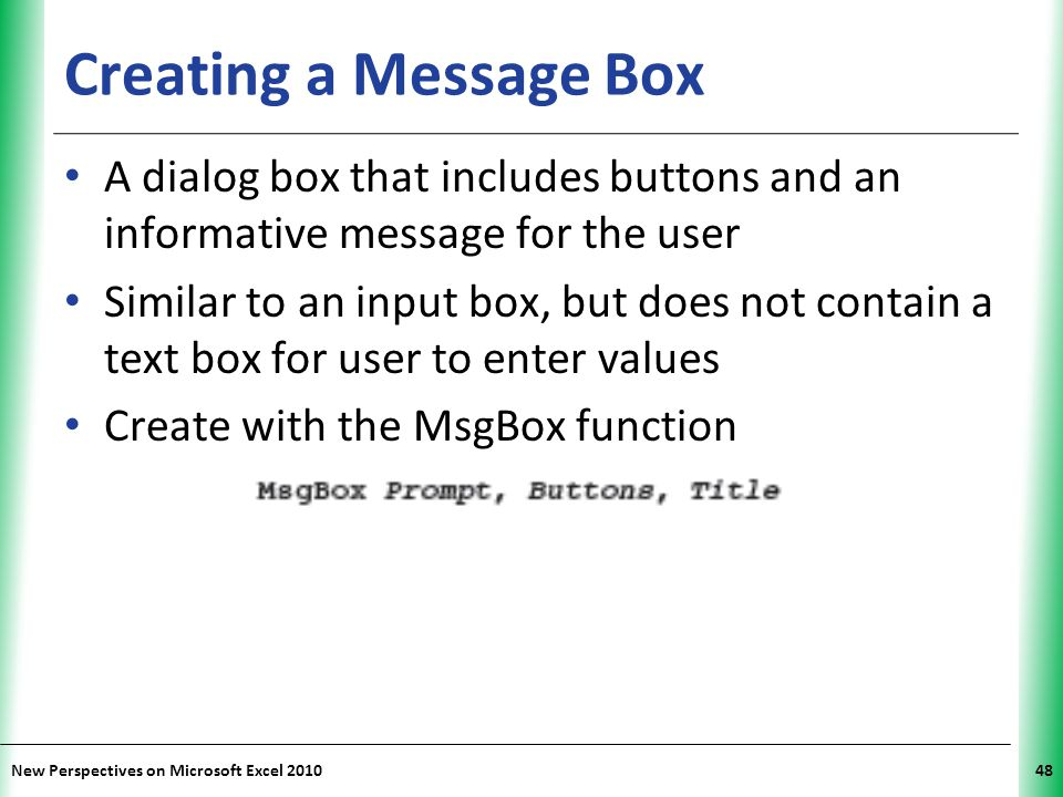 Creating a Message Box A dialog box that includes buttons and an informative message for the user.
