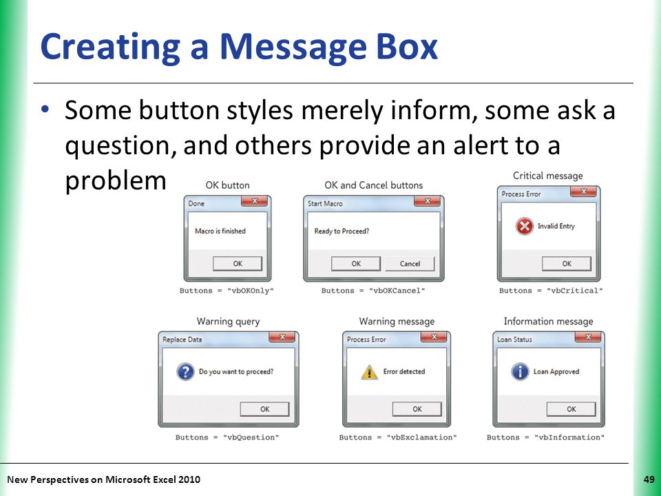 Creating a Message Box Some button styles merely inform, some ask a question, and others provide an alert to a problem.