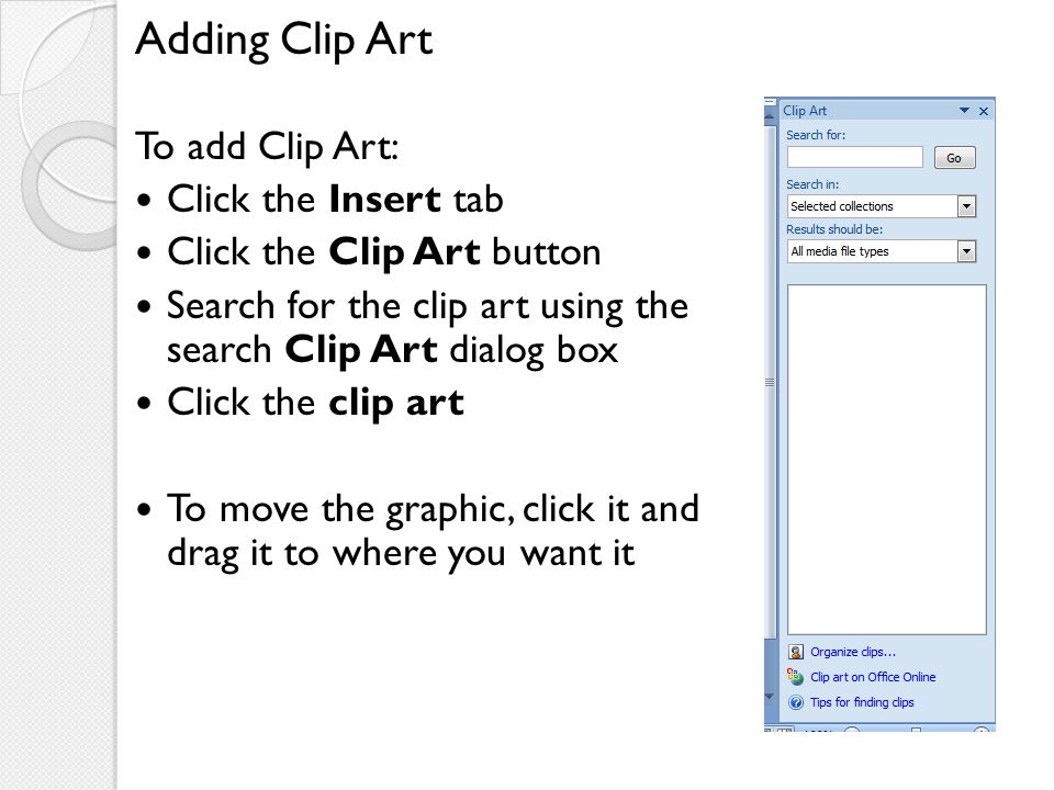 Adding Clip Art To add Clip Art: Click the Insert tab