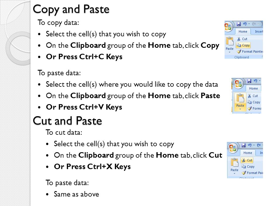 Copy and Paste Cut and Paste To copy data: