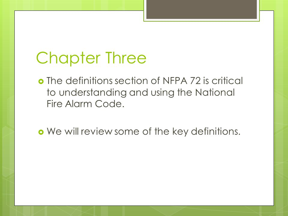 Chapter Three The definitions section of NFPA 72 is critical to understanding and using the National Fire Alarm Code.