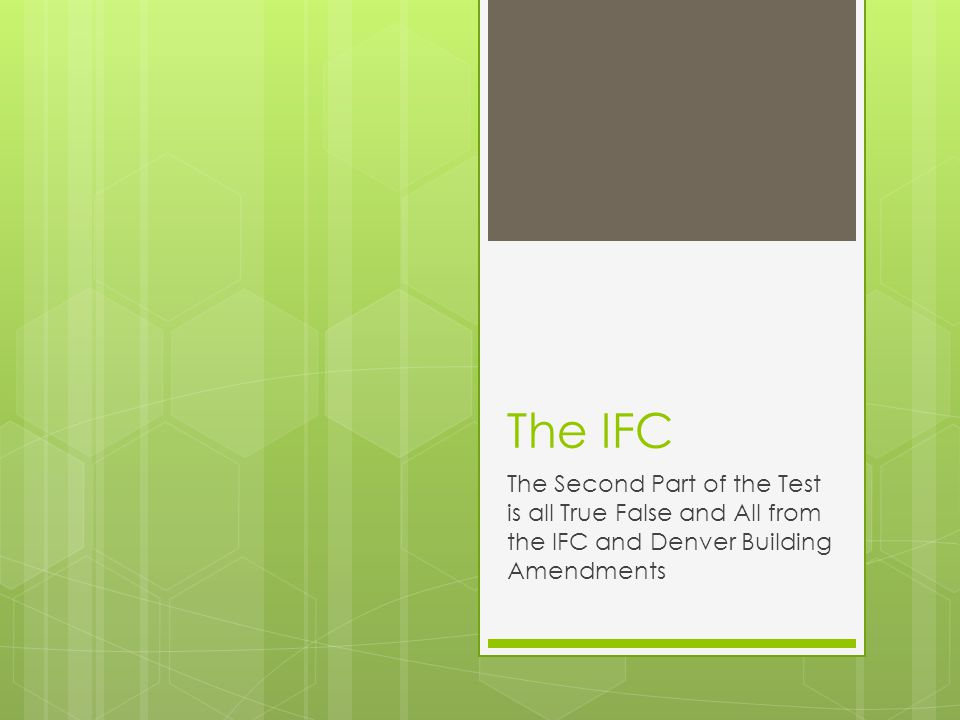 The IFC The Second Part of the Test is all True False and All from the IFC and Denver Building Amendments.