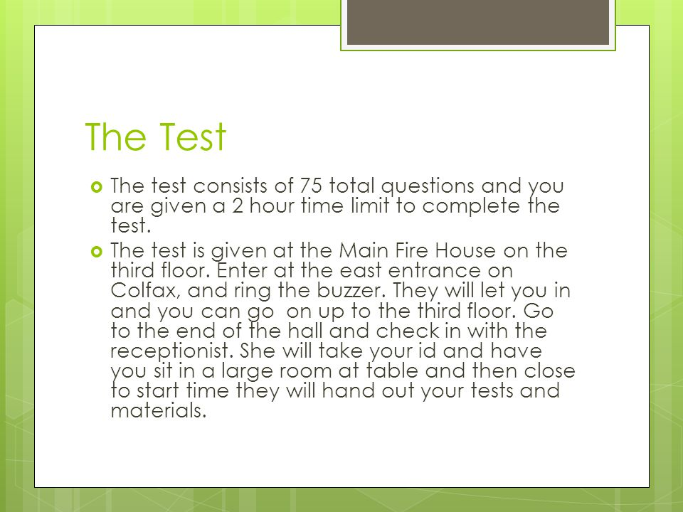 The Test The test consists of 75 total questions and you are given a 2 hour time limit to complete the test.