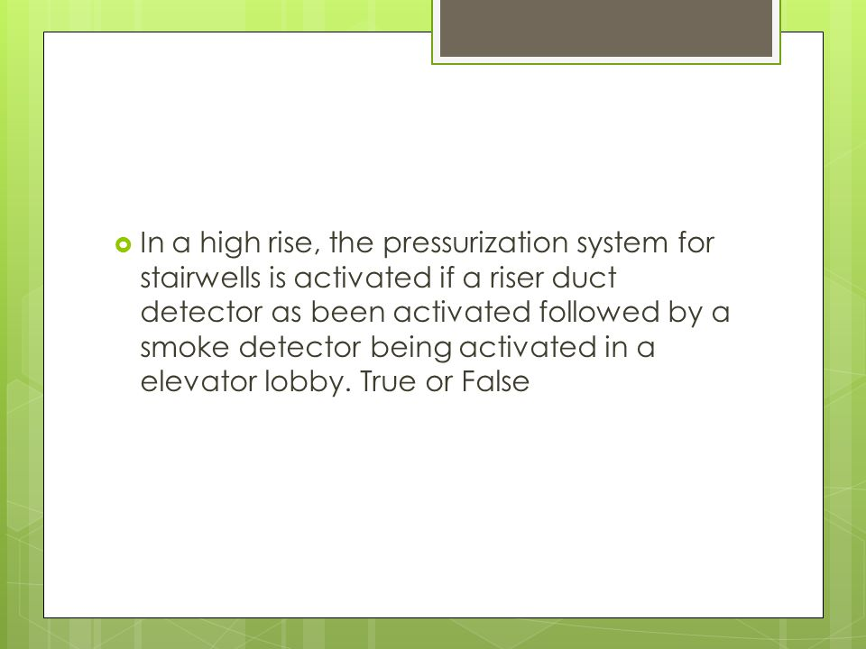 In a high rise, the pressurization system for stairwells is activated if a riser duct detector as been activated followed by a smoke detector being activated in a elevator lobby.