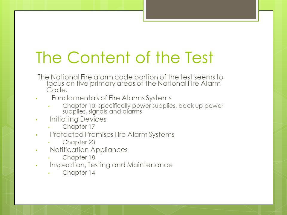The Content of the Test The National Fire alarm code portion of the test seems to focus on five primary areas of the National Fire Alarm Code.