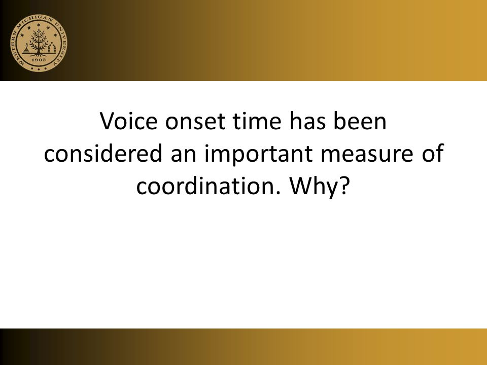 Voice onset time has been considered an important measure of coordination. Why