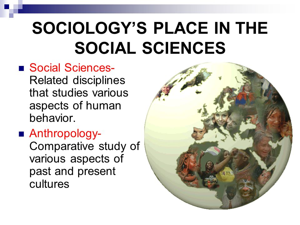 SOCIOLOGY'S PLACE IN THE SOCIAL SCIENCES