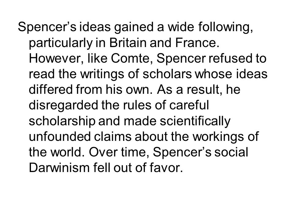 Spencer's ideas gained a wide following, particularly in Britain and France.