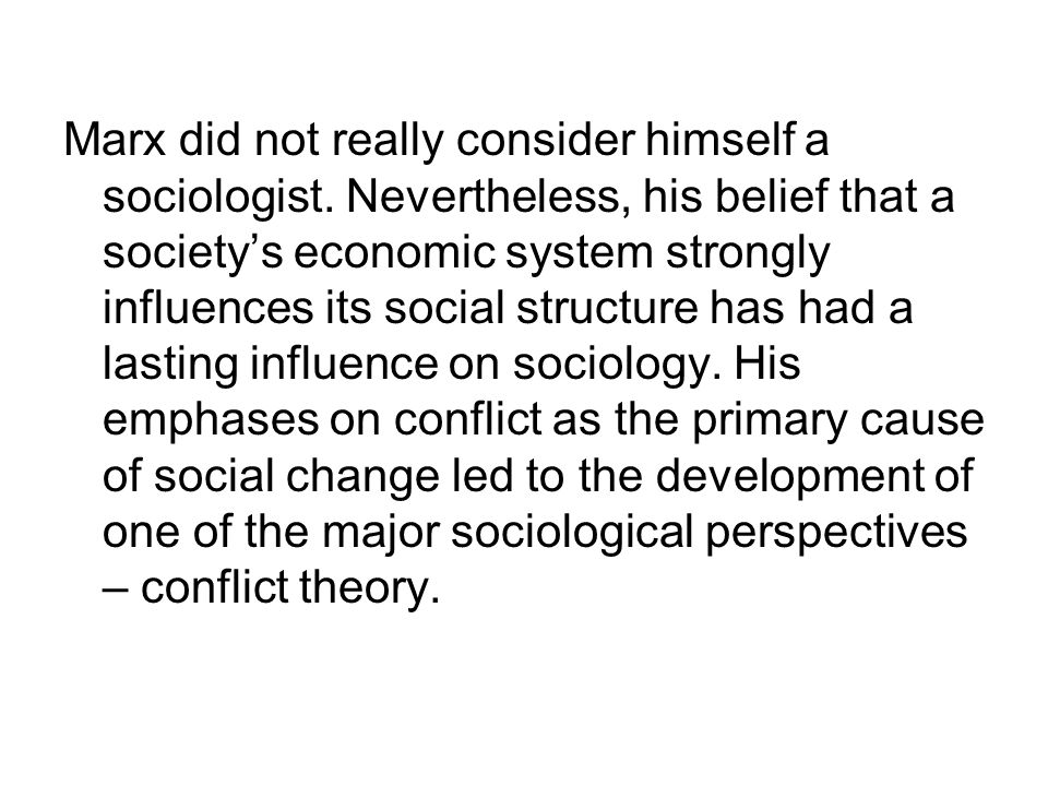 Marx did not really consider himself a sociologist