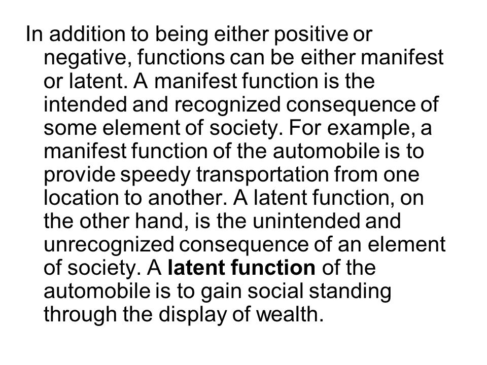 In addition to being either positive or negative, functions can be either manifest or latent.