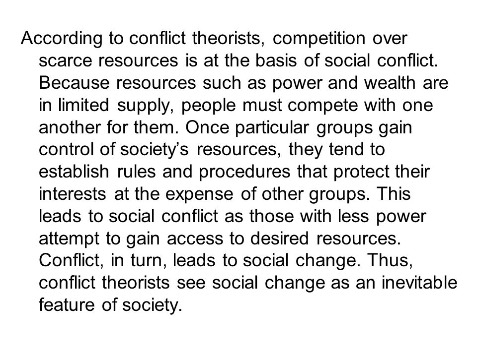 According to conflict theorists, competition over scarce resources is at the basis of social conflict.