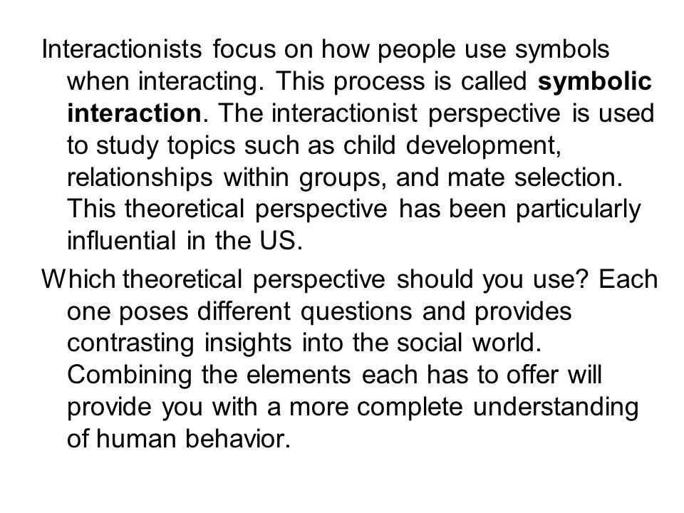 Interactionists focus on how people use symbols when interacting