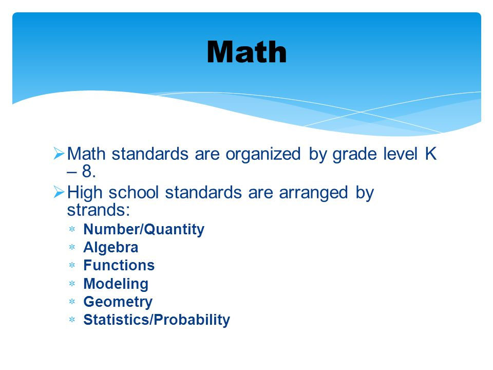 Math Math standards are organized by grade level K – 8.