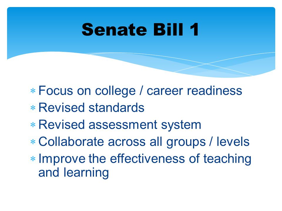 Senate Bill 1 Focus on college / career readiness Revised standards