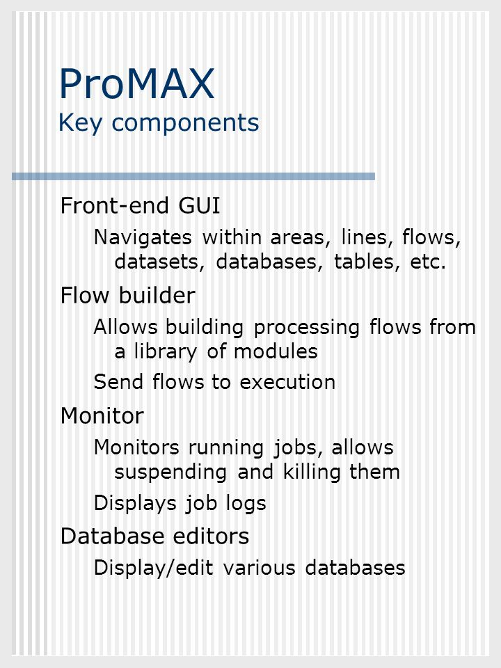 ProMAX Key components Front-end GUI Flow builder Monitor