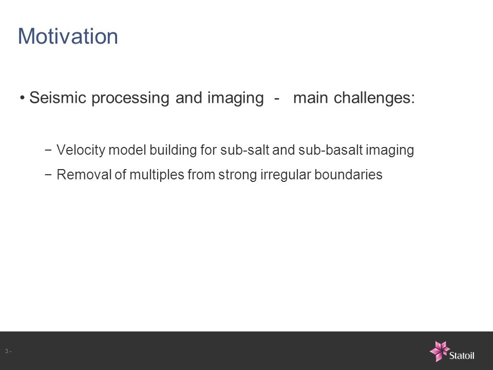 Motivation Seismic processing and imaging - main challenges: