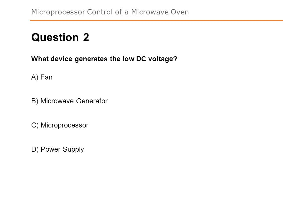 Question 2 What device generates the low DC voltage A) Fan