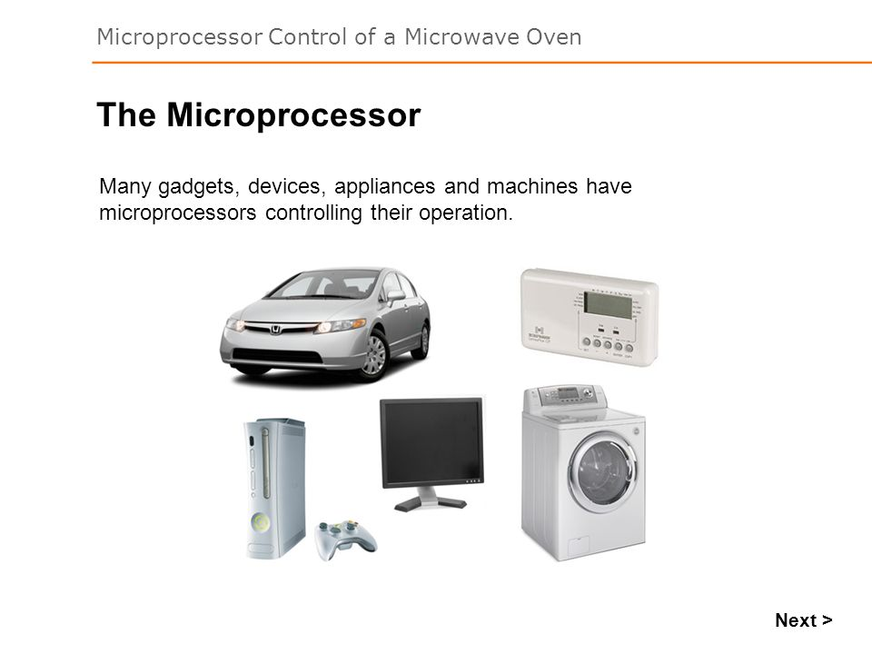 The Microprocessor Many gadgets, devices, appliances and machines have microprocessors controlling their operation.