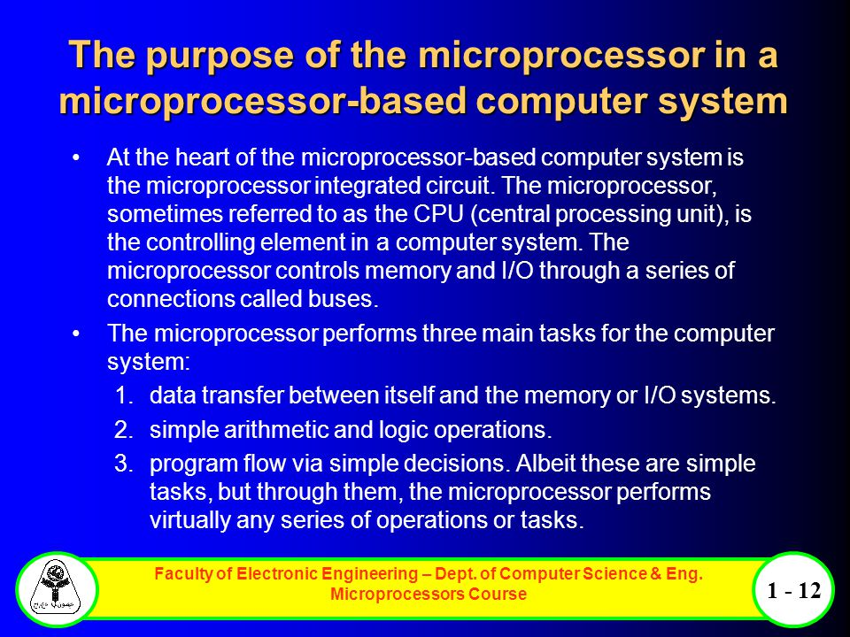 The purpose of the microprocessor in a microprocessor-based computer system