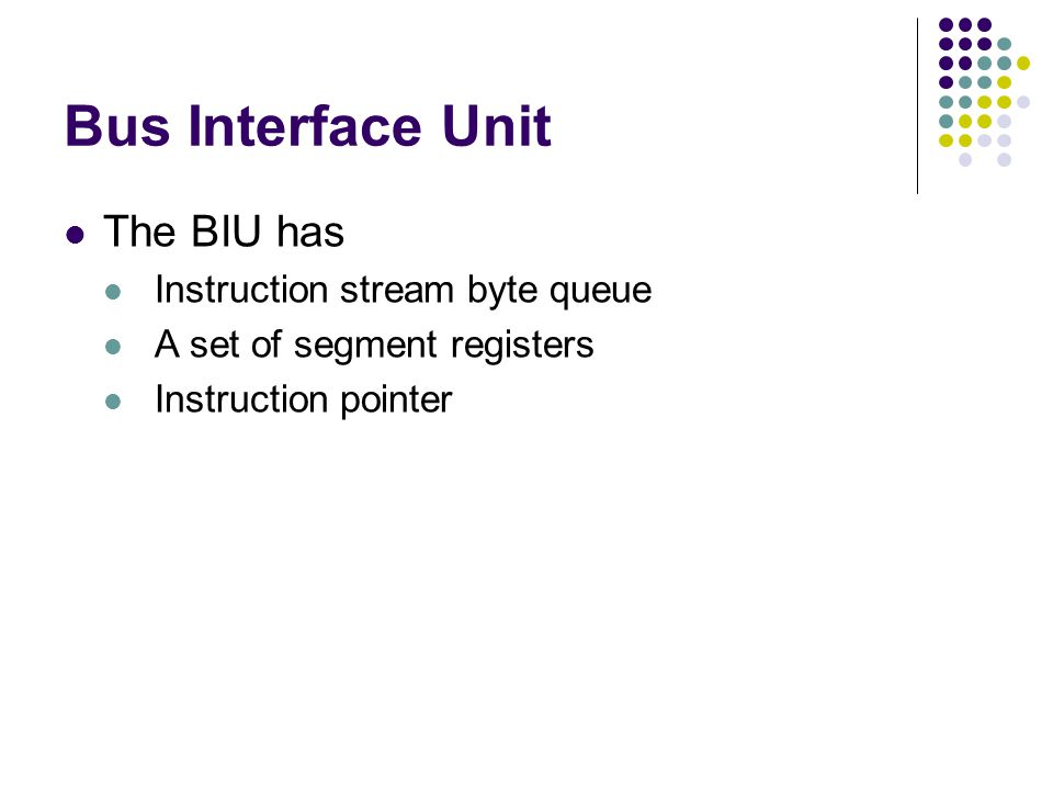 Bus Interface Unit The BIU has Instruction stream byte queue