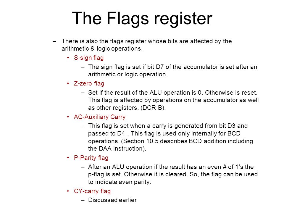 The Flags register There is also the flags register whose bits are affected by the arithmetic & logic operations.