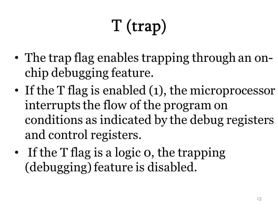 T (trap) The trap flag enables trapping through an on-chip debugging feature.