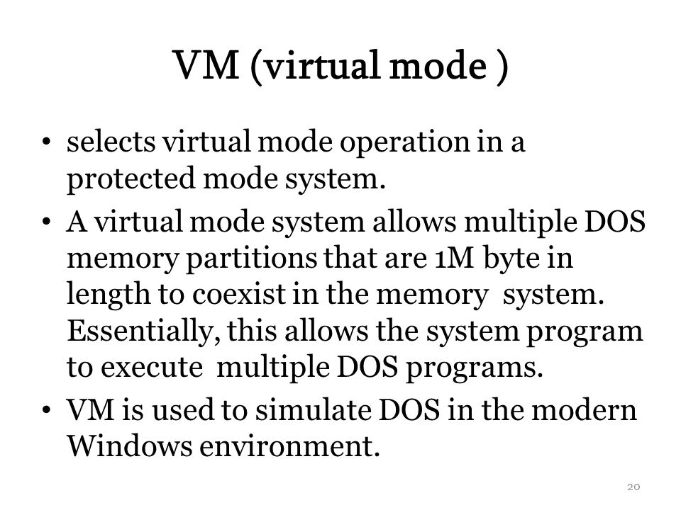 VM (virtual mode ) selects virtual mode operation in a protected mode system.