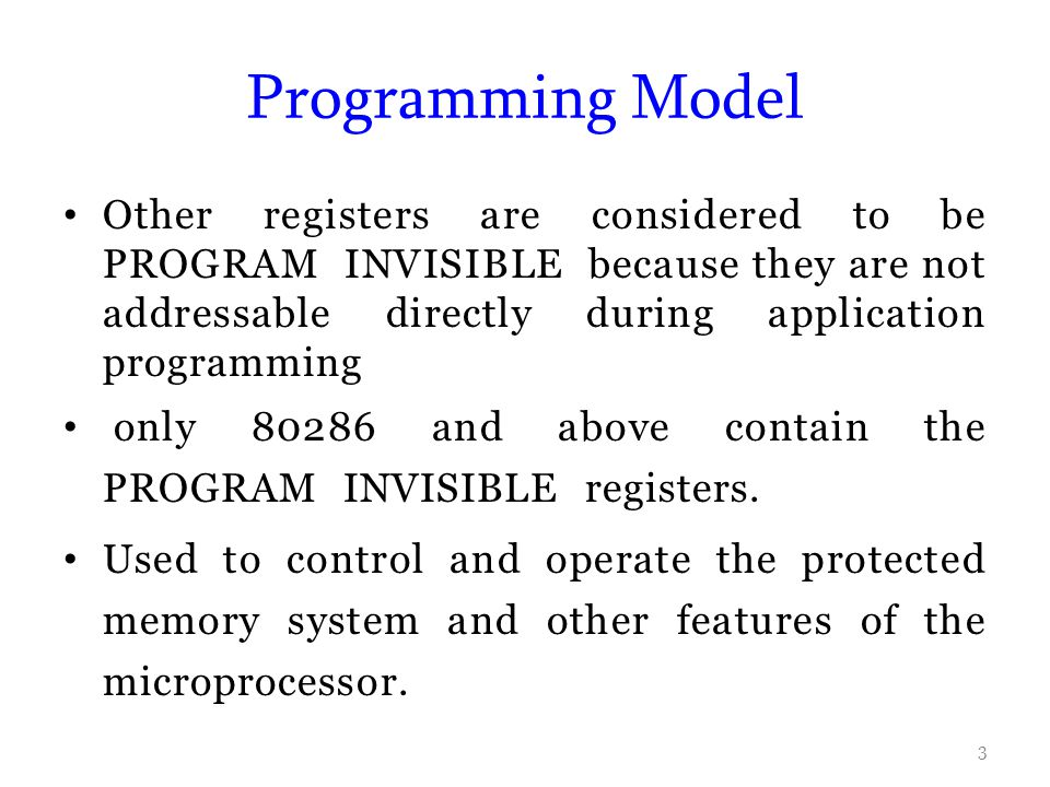 Programming Model Other registers are considered to be PROGRAM INVISIBLE because they are not addressable directly during application programming.