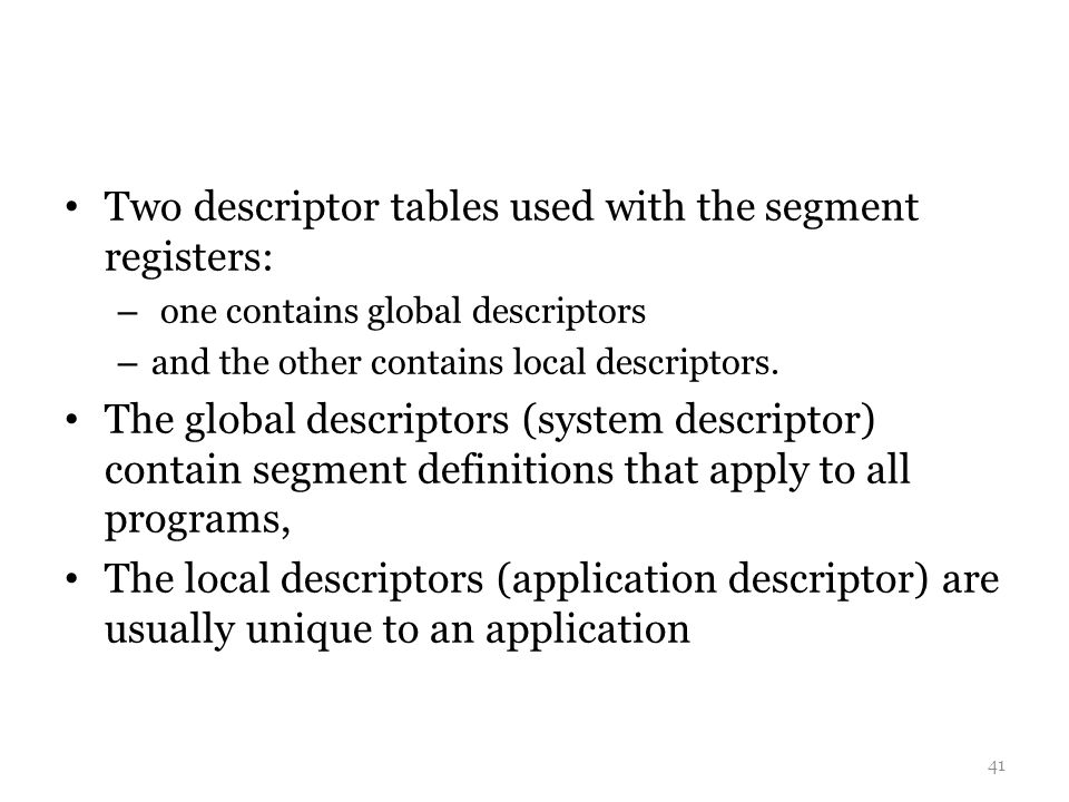 Two descriptor tables used with the segment registers: