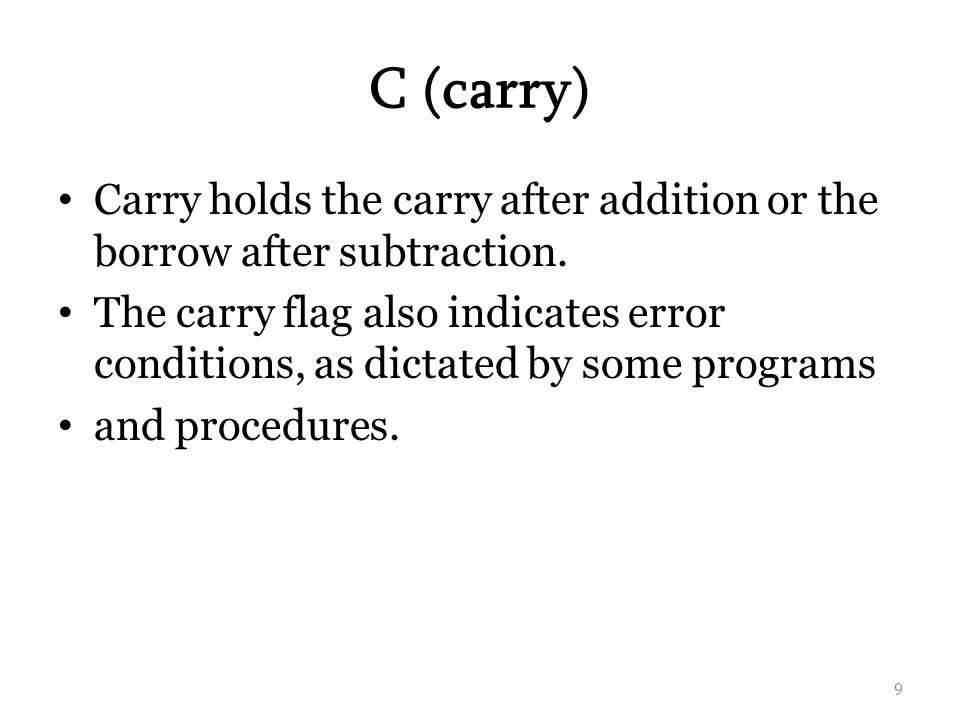 C (carry) Carry holds the carry after addition or the borrow after subtraction.