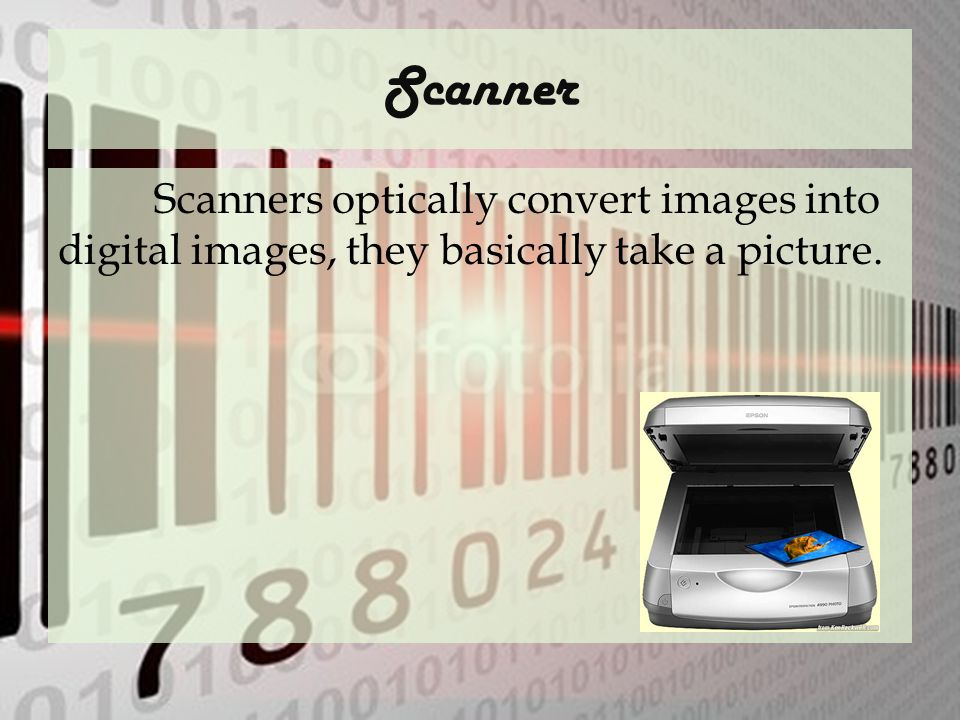Scanner Scanners optically convert images into digital images, they basically take a picture.