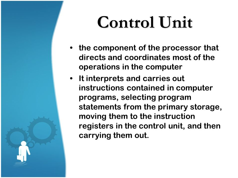 Control Unit the component of the processor that directs and coordinates most of the operations in the computer.
