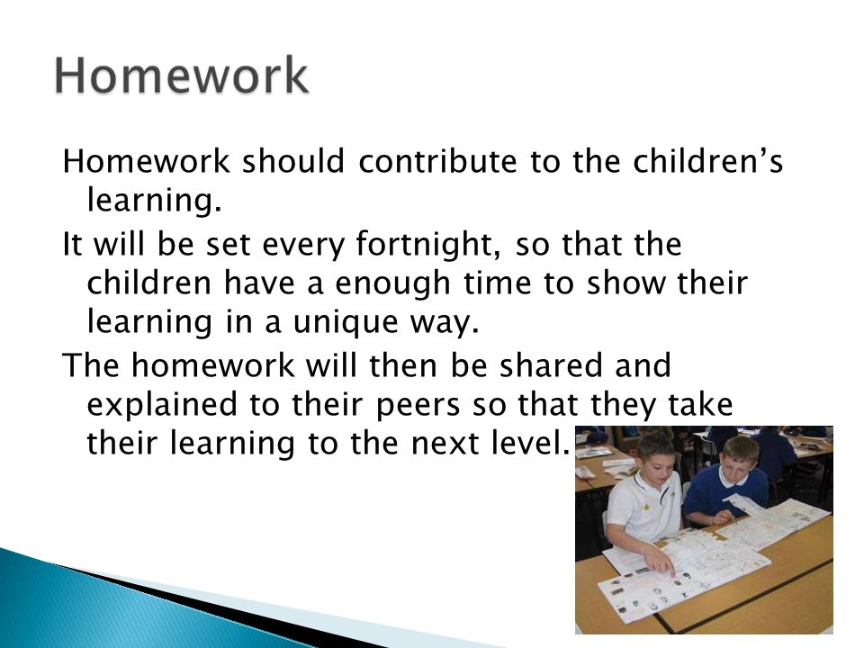 Homework should contribute to the children's learning