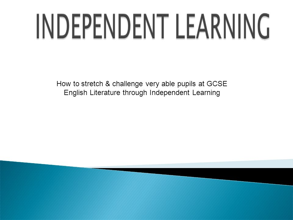 How to stretch & challenge very able pupils at GCSE English Literature through Independent Learning