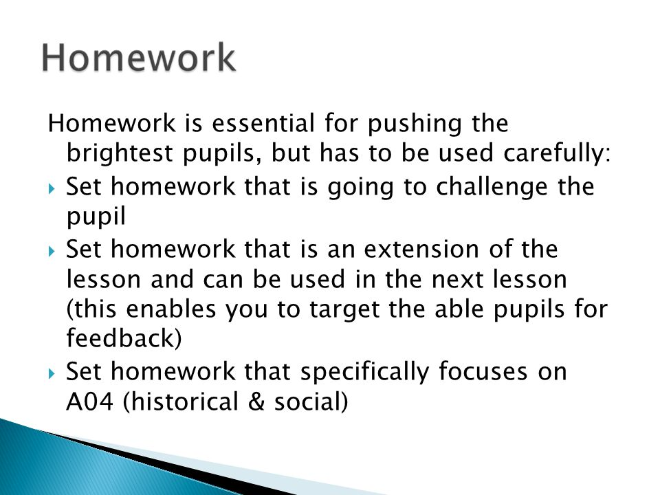 Homework is essential for pushing the brightest pupils, but has to be used carefully:
