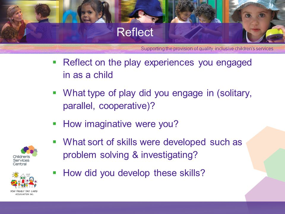 Reflect Reflect on the play experiences you engaged in as a child