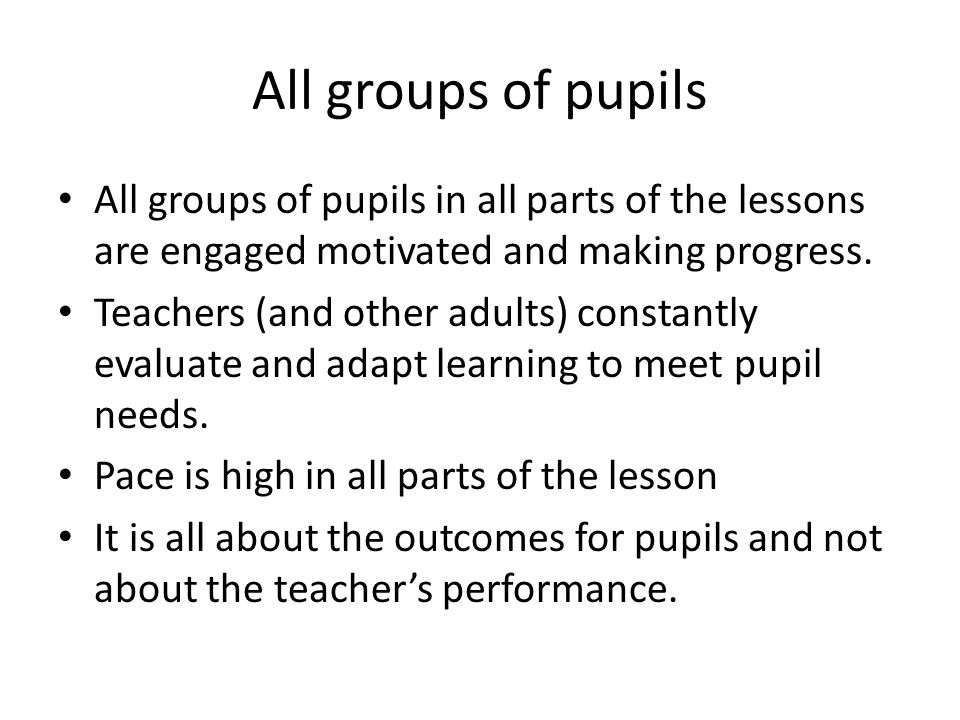 All groups of pupils All groups of pupils in all parts of the lessons are engaged motivated and making progress.
