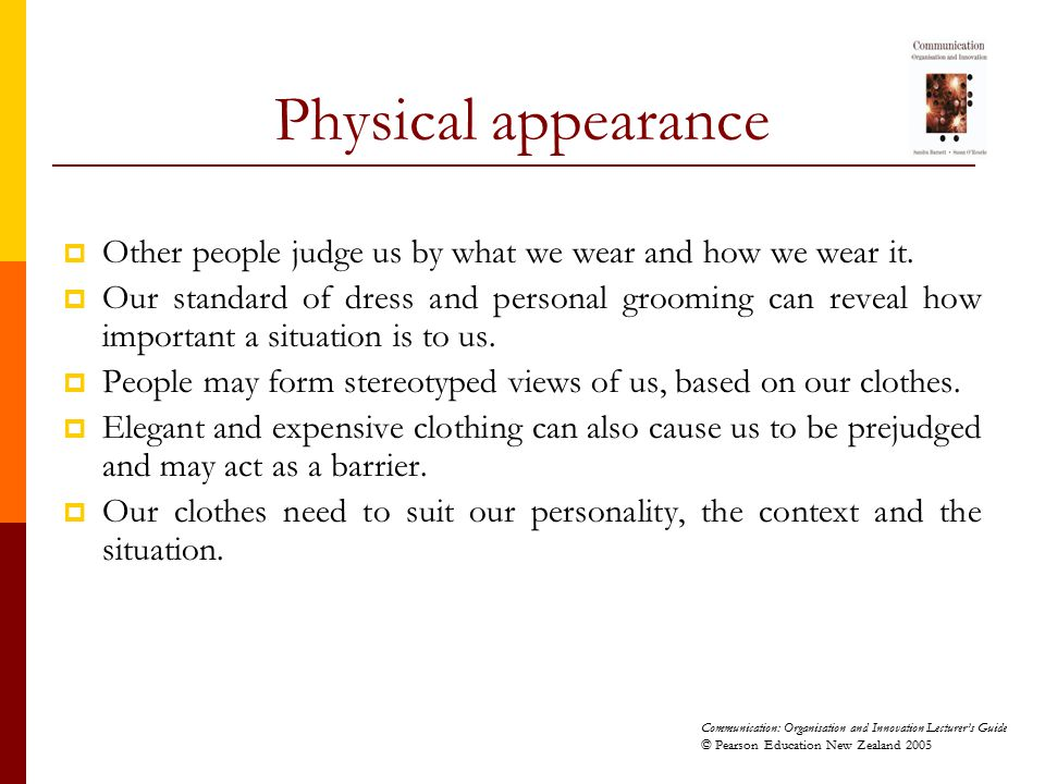 Physical appearance Other people judge us by what we wear and how we wear it.