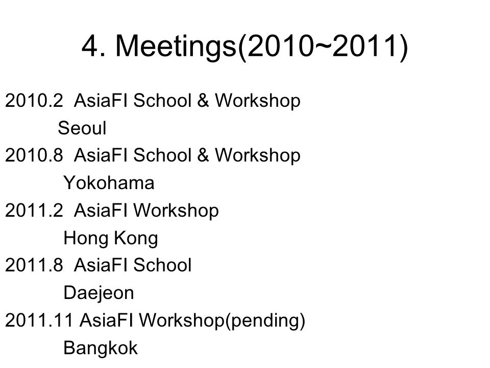 4. Meetings(2010~2011) 2010.2 AsiaFI School & Workshop Seoul