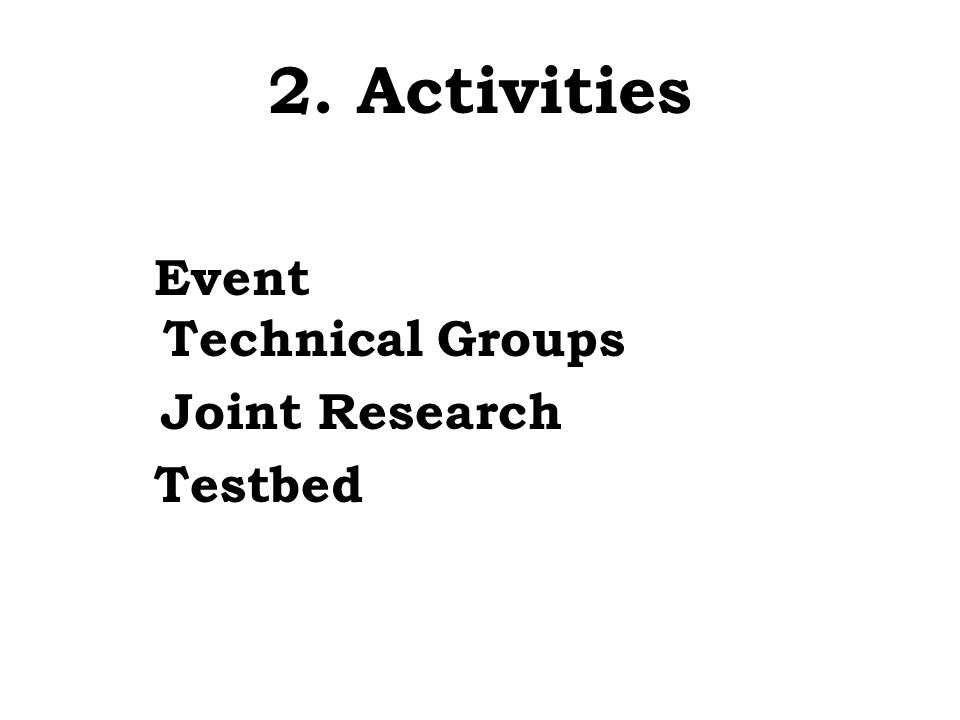2. Activities Event Technical Groups Joint Research Testbed
