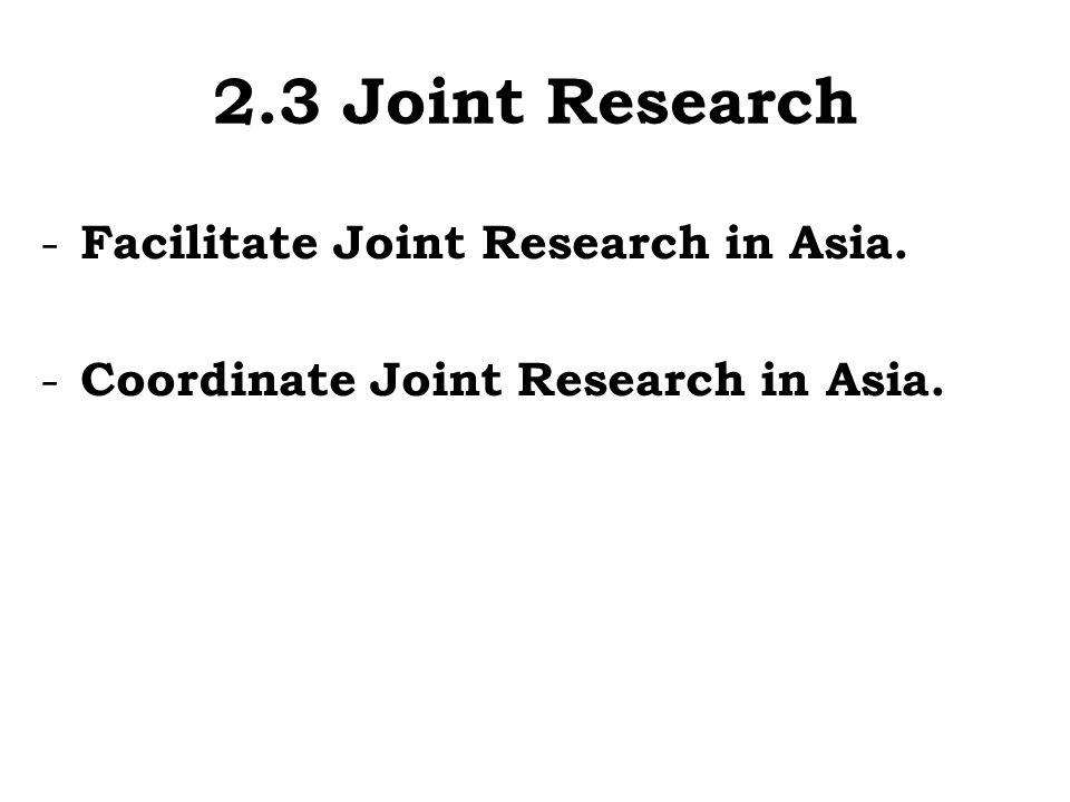 2.3 Joint Research Facilitate Joint Research in Asia.