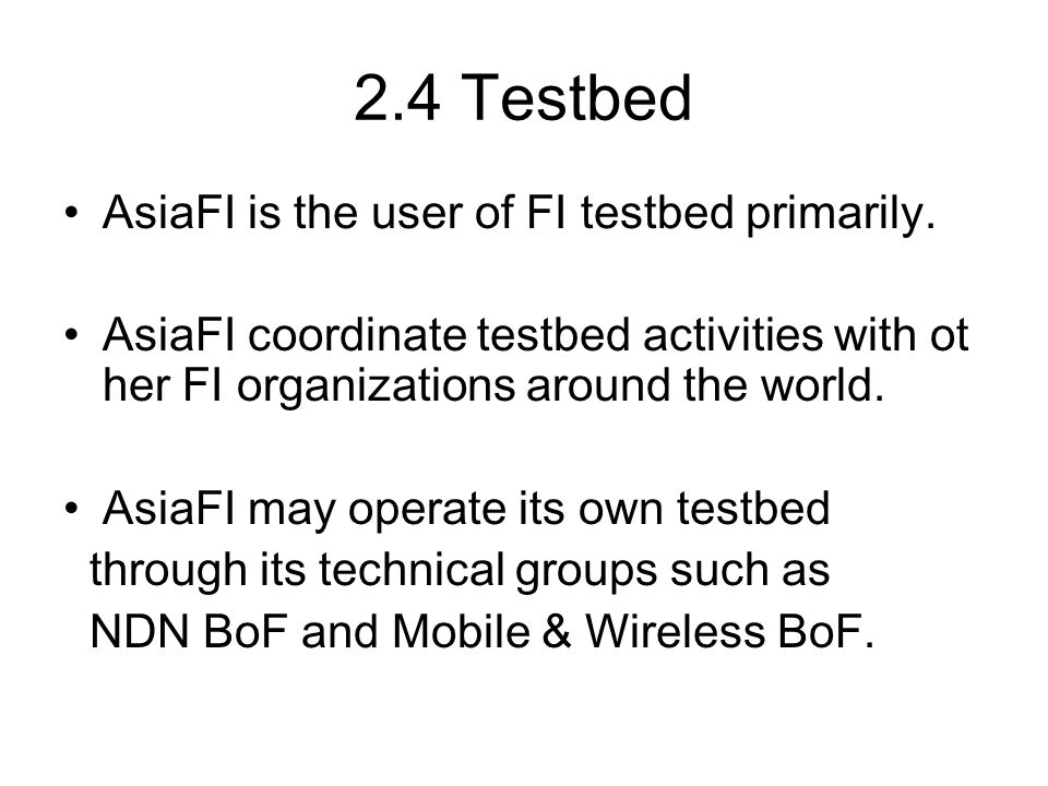 2.4 Testbed AsiaFI is the user of FI testbed primarily.