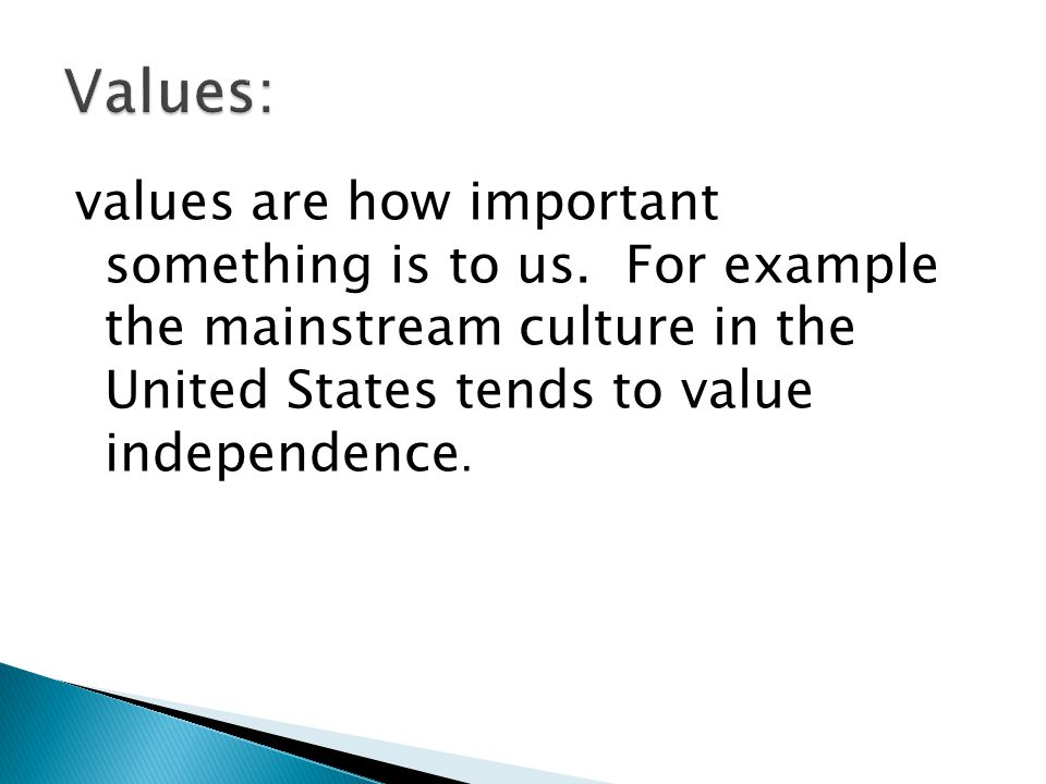 Values: values are how important something is to us.